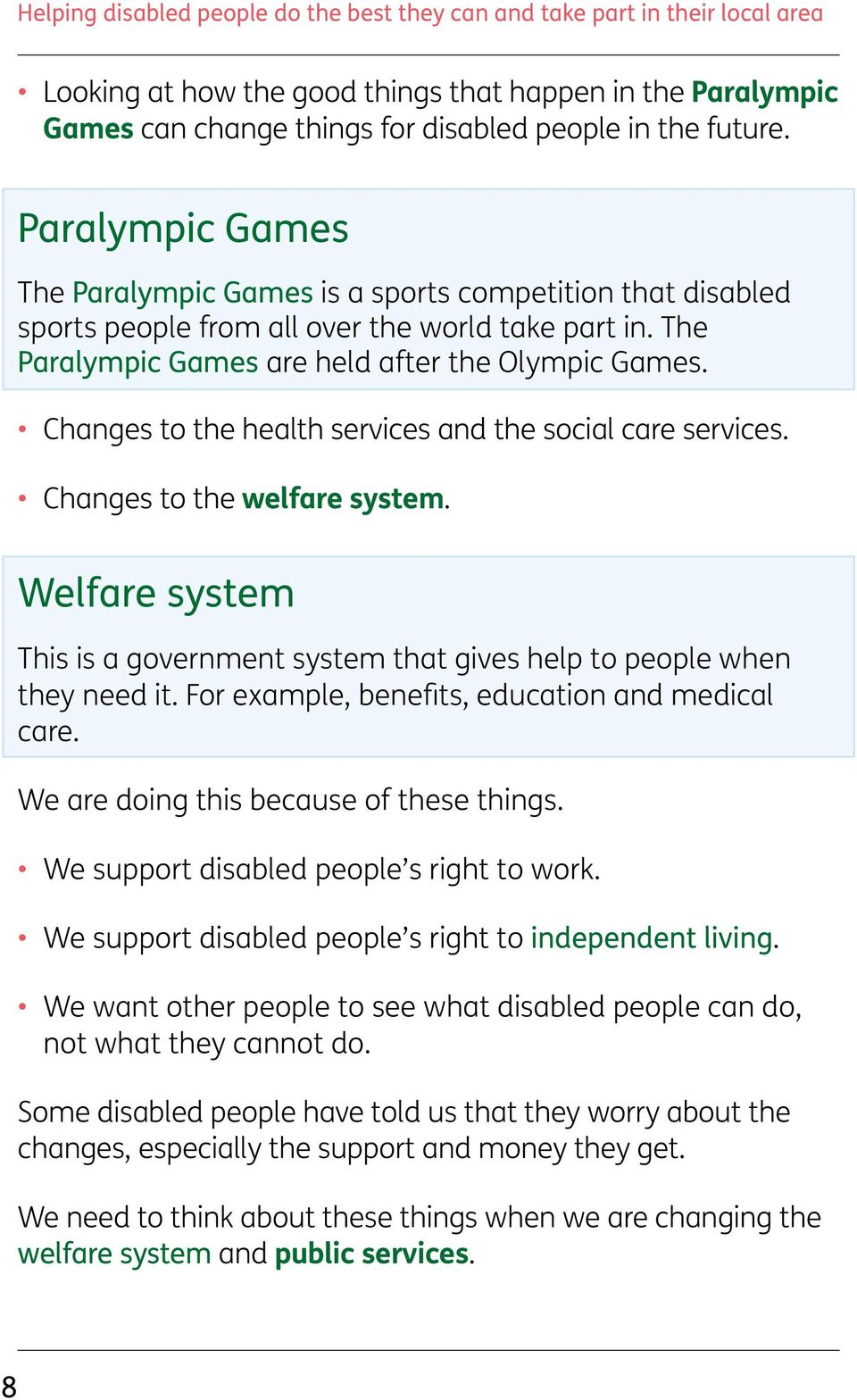 Changes to the health services and the social care services. Changes to the welfare system. Welfare system This is a government system that gives help to people when they need it.