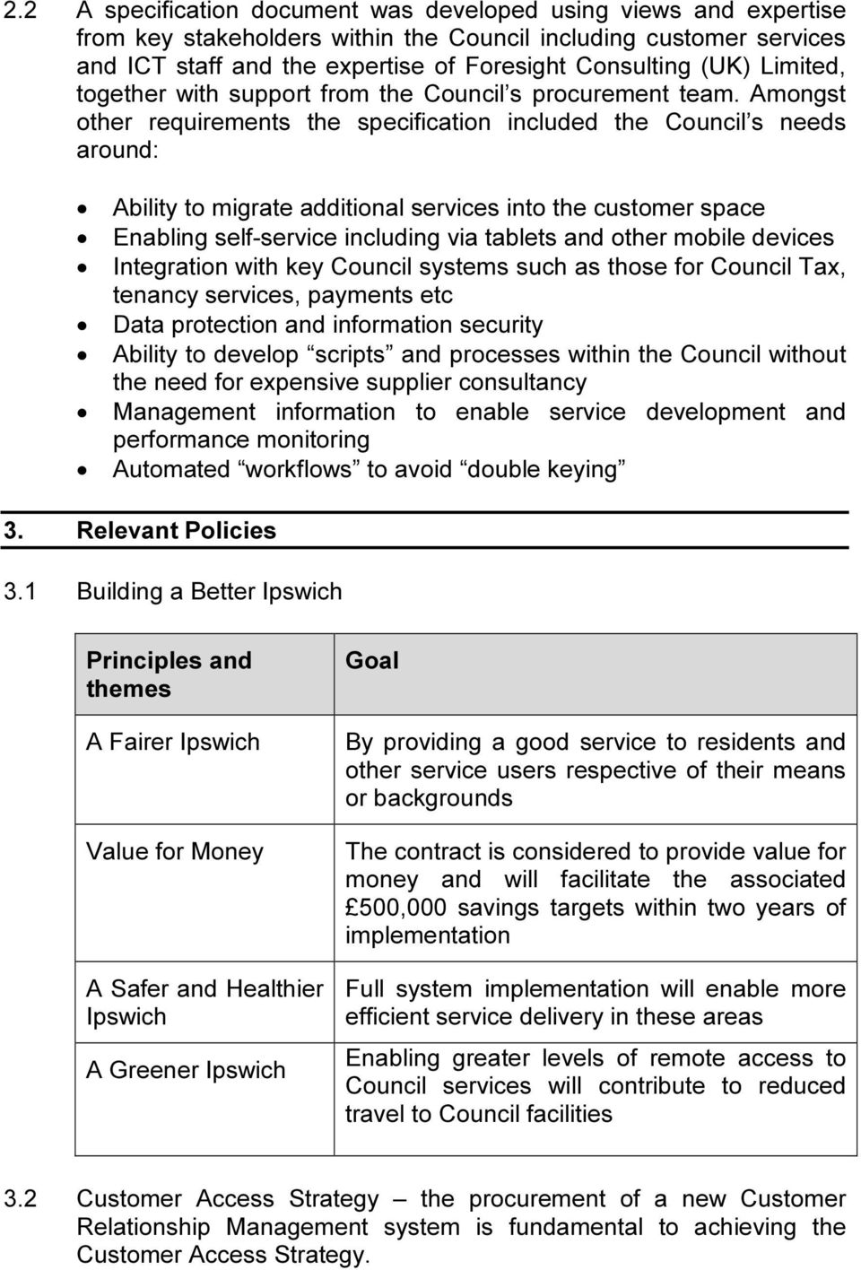 Amongst other requirements the specification included the Council s needs around: Ability to migrate additional services into the customer space Enabling self-service including via tablets and other