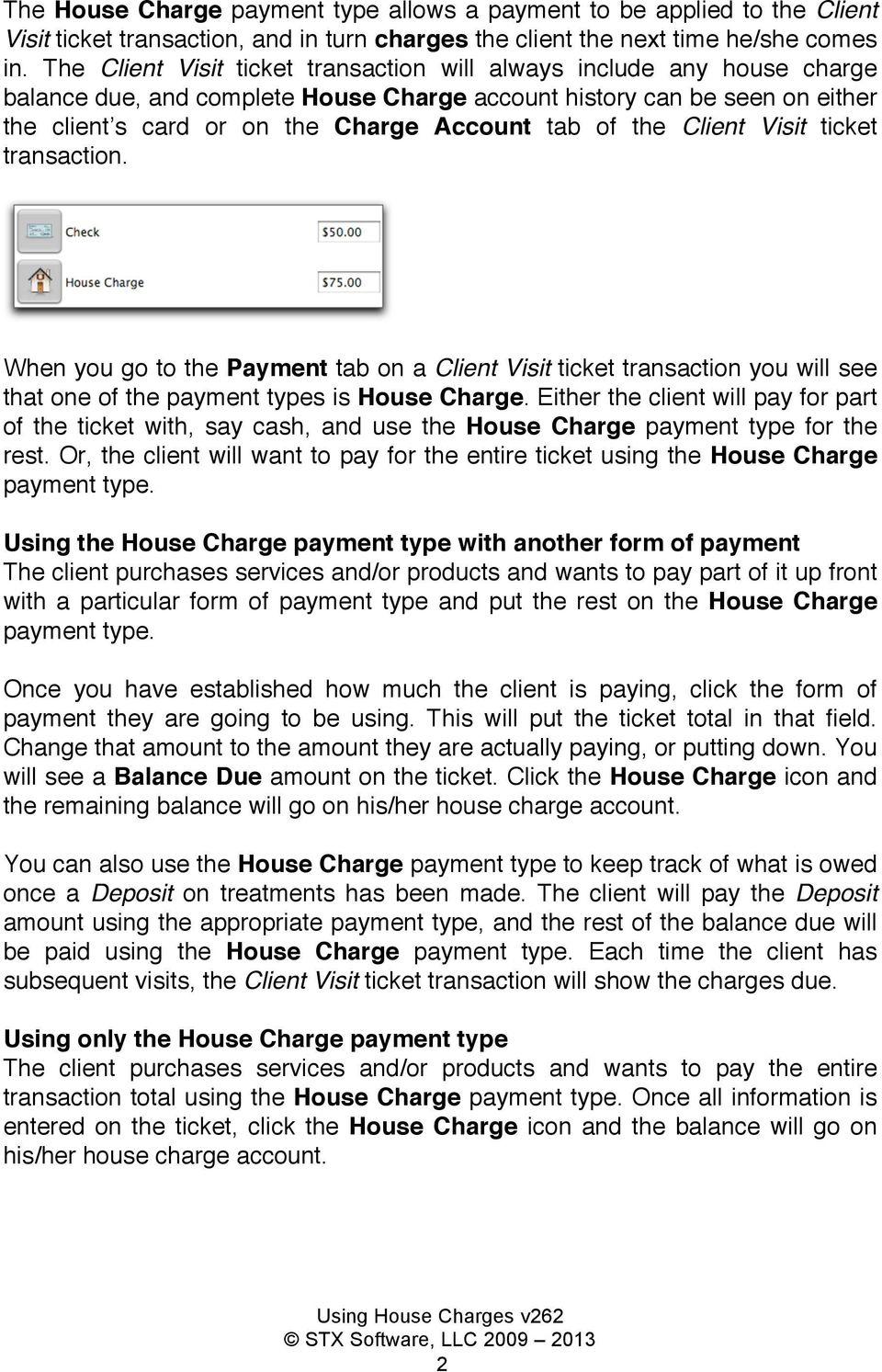the Client Visit ticket transaction. When you go to the Payment tab on a Client Visit ticket transaction you will see that one of the payment types is House Charge.