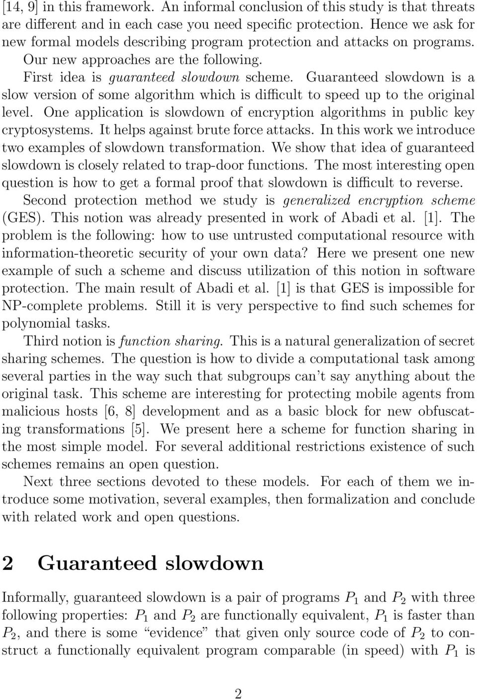 Guaranteed slowdown is a slow version of some algorithm which is difficult to speed up to the original level. One application is slowdown of encryption algorithms in public key cryptosystems.