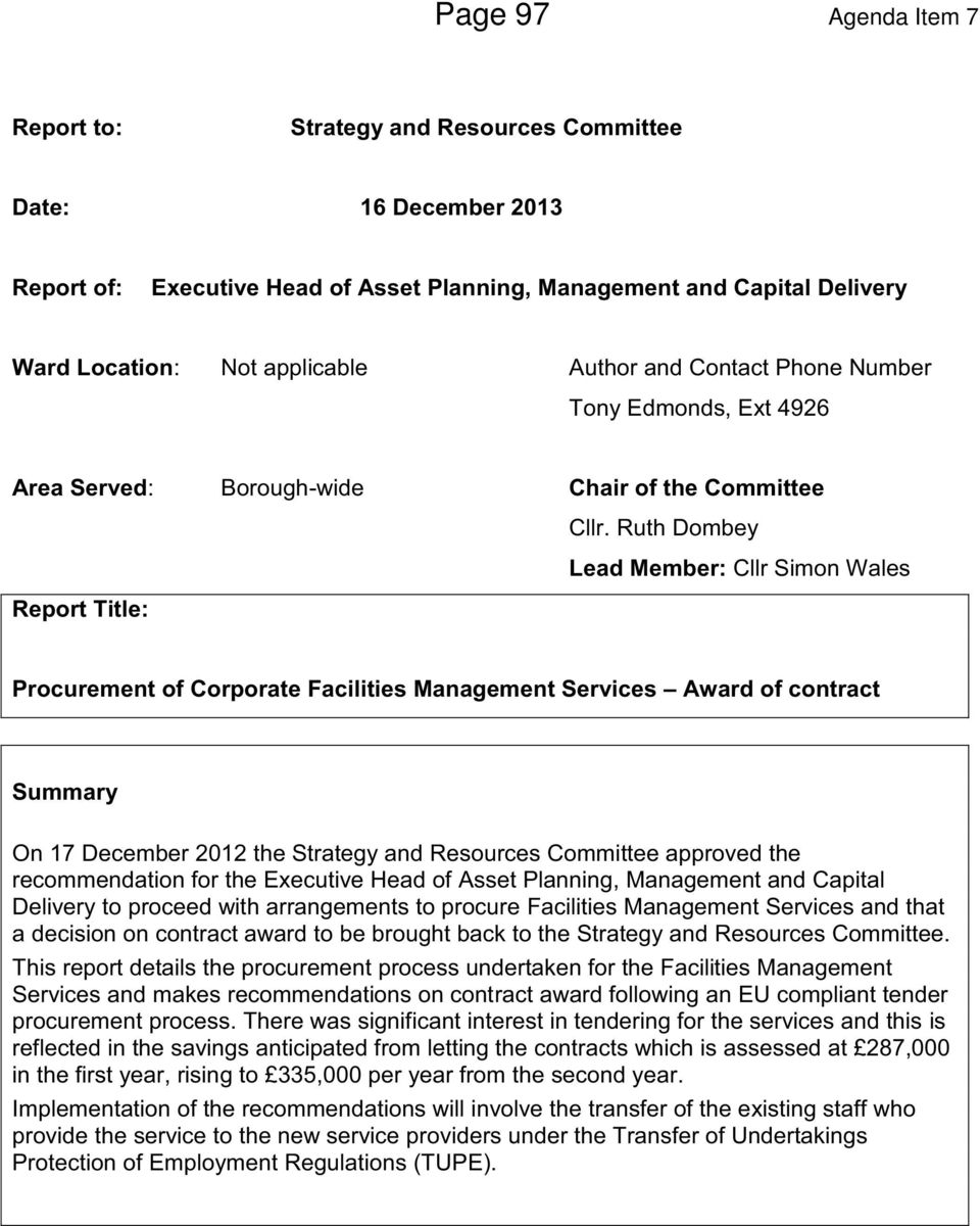 Ruth Dombey Lead Member: Cllr Simon Wales Report Title: Procurement of Corporate Facilities Management Services Award of contract Summary On 17 December 2012 the Strategy and Resources Committee