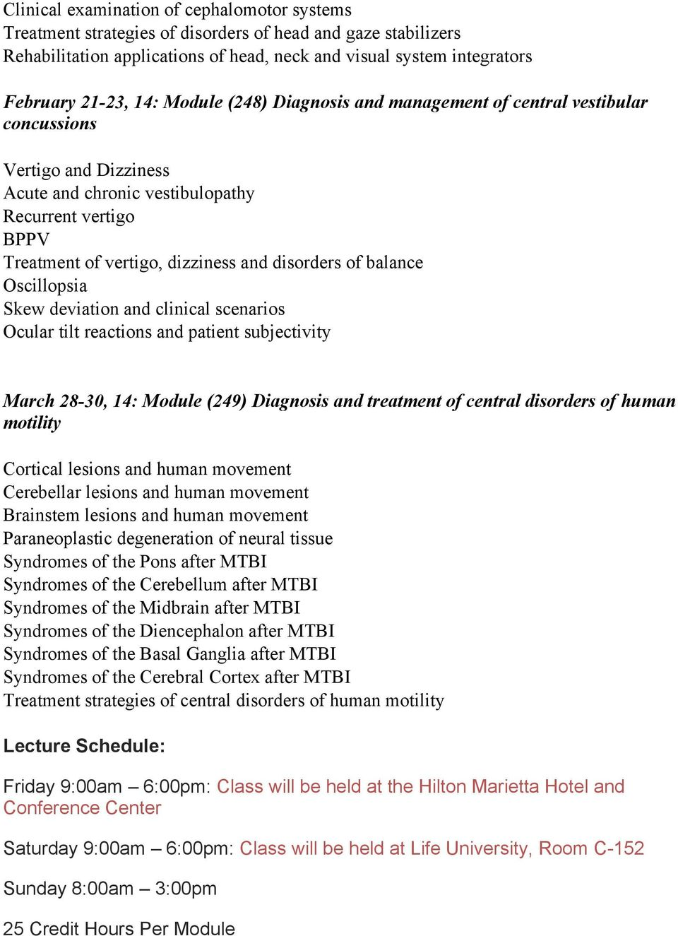 balance Oscillopsia Skew deviation and clinical scenarios Ocular tilt reactions and patient subjectivity March 28-30, 14: Module (249) Diagnosis and treatment of central disorders of human motility