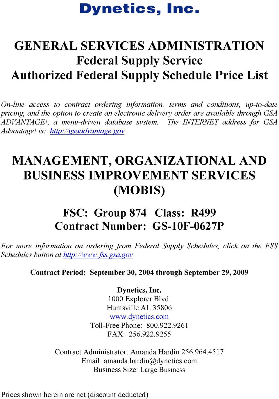 MANAGEMENT, ORGANIZATIONAL AND BUSINESS IMPROVEMENT SERVICES (MOBIS) FSC: Group 874 Class: R499 Contract Number: GS-10F-0627P For more information on ordering from Federal Supply Schedules, click on