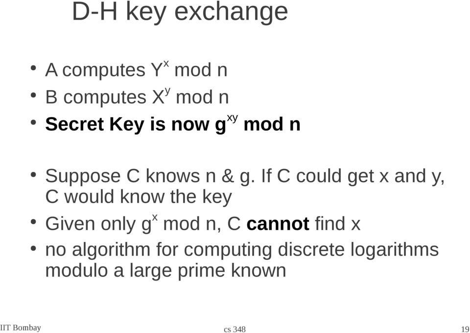 If C could get x and y, C would know the key Given only g x mod n, C