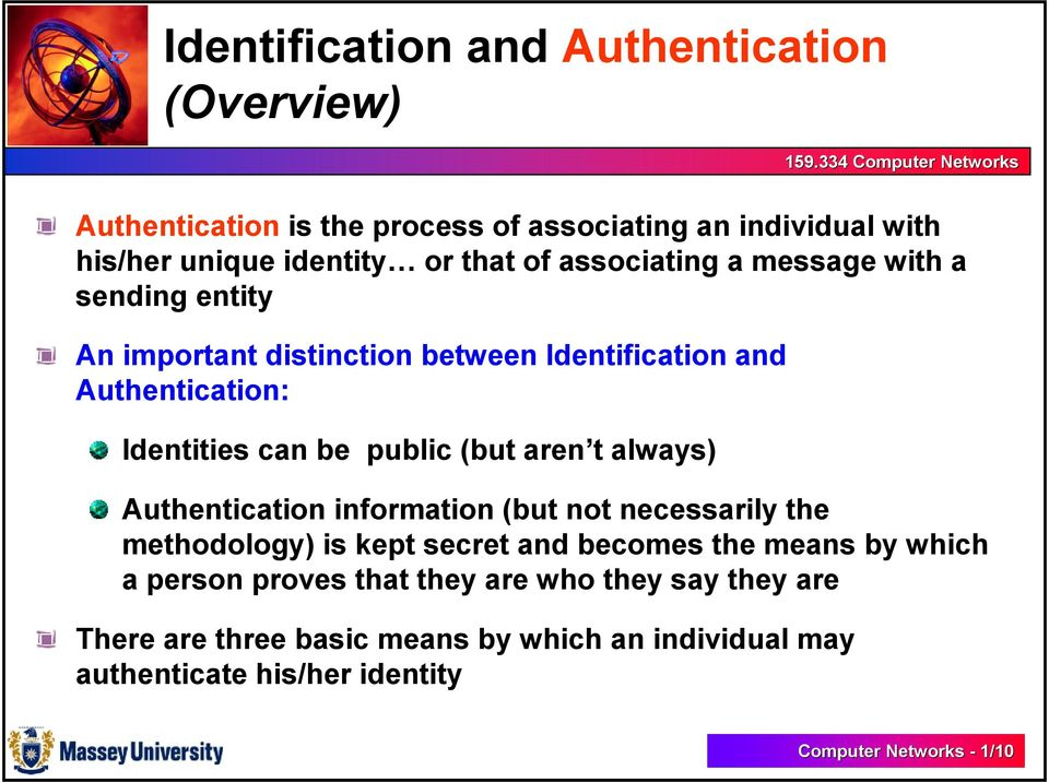 aren t always) Authentication information (but not necessarily the methodology) is kept secret and becomes the means by which a person proves