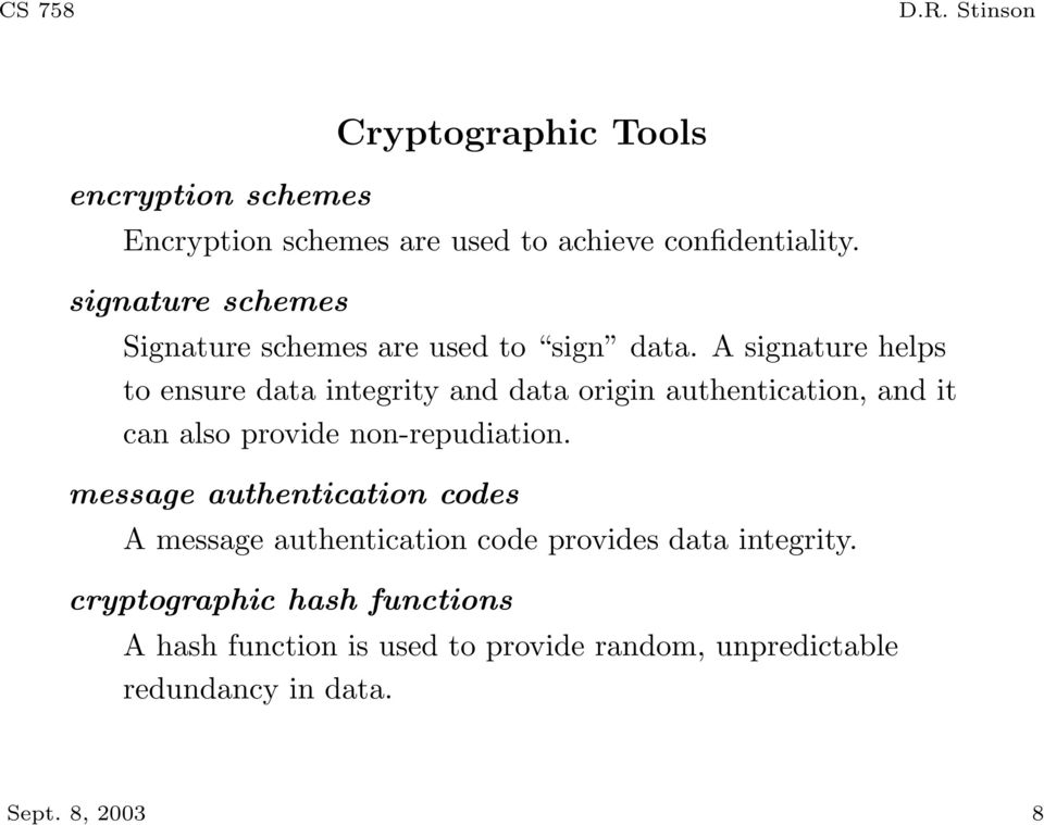 A signature helps to ensure data integrity and data origin authentication, and it can also provide non-repudiation.