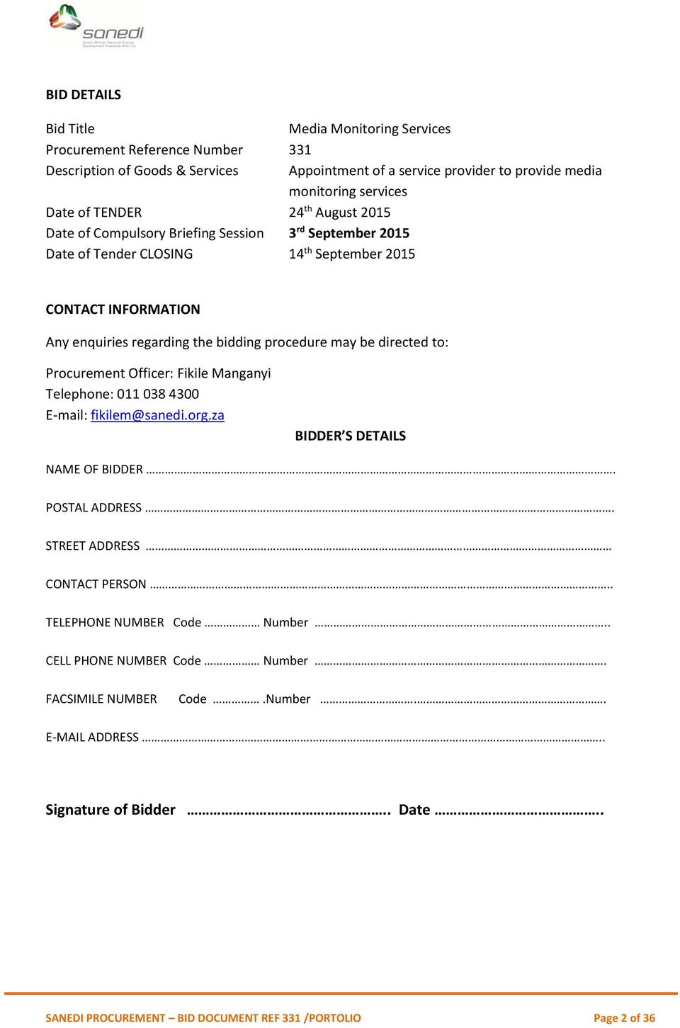 may be directed to: Procurement Officer: Fikile Manganyi Telephone: 011 038 4300 E-mail: fikilem@sanedi.org.za BIDDER S DETAILS NAME OF BIDDER. POSTAL ADDRESS. STREET ADDRESS CONTACT PERSON.