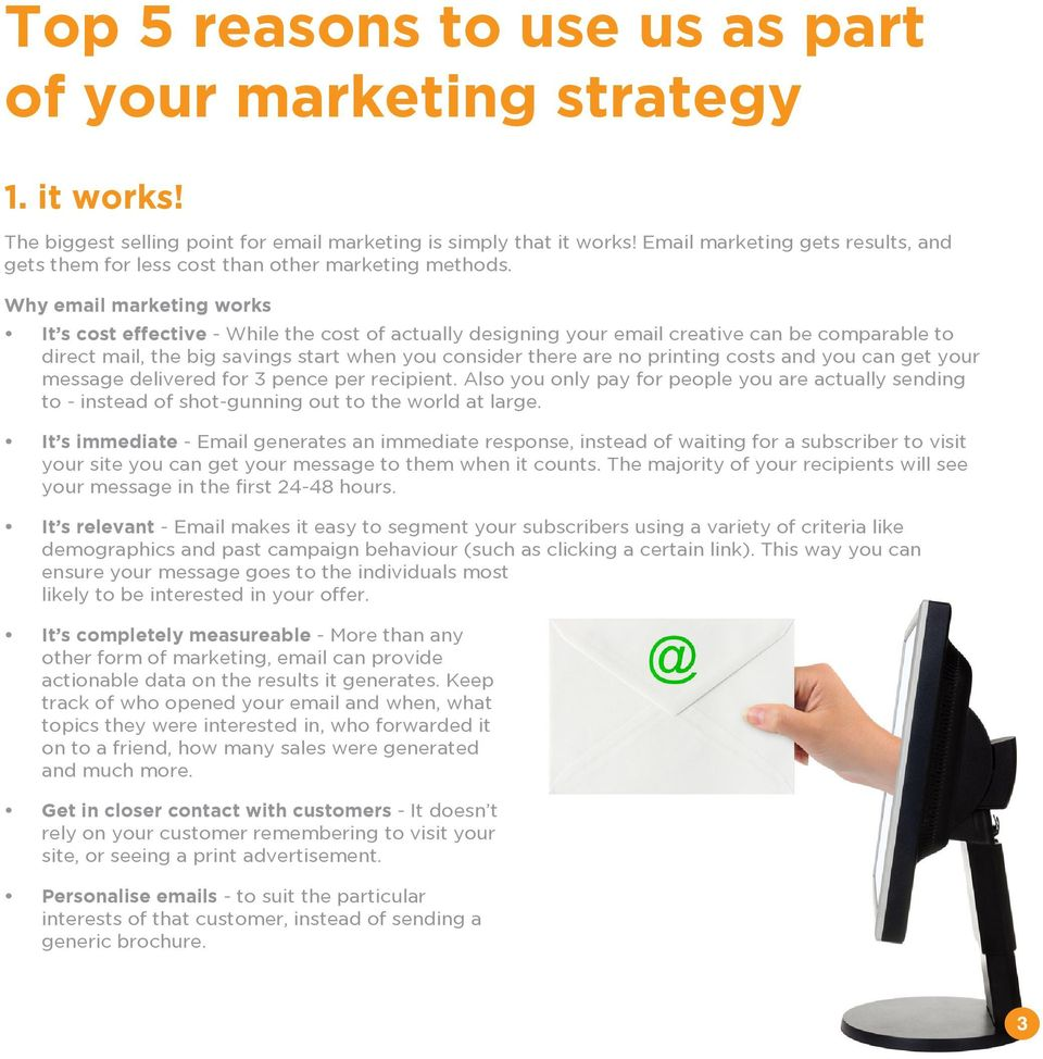 Why email marketing works It s cost effective - While the cost of actually designing your email creative can be comparable to direct mail, the big savings start when you consider there are no