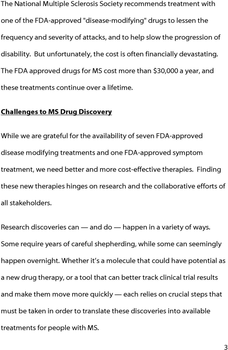 Challenges to MS Drug Discovery While we are grateful for the availability of seven FDA-approved disease modifying treatments and one FDA-approved symptom treatment, we need better and more