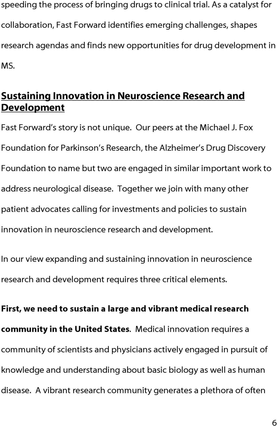 Sustaining Innovation in Neuroscience Research and Development Fast Forward s story is not unique. Our peers at the Michael J.