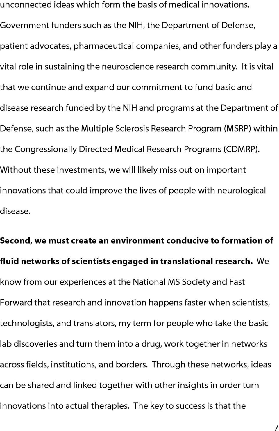It is vital that we continue and expand our commitment to fund basic and disease research funded by the NIH and programs at the Department of Defense, such as the Multiple Sclerosis Research Program