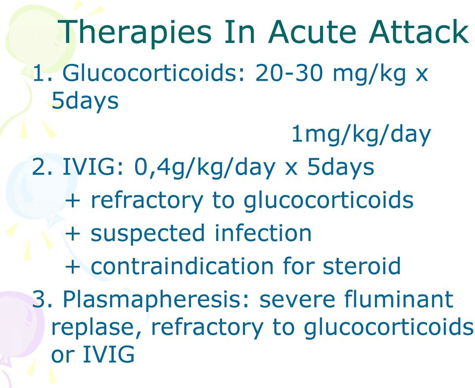 IVIG: 0,4g/kg/day x 5days + refractory to glucocorticoids +