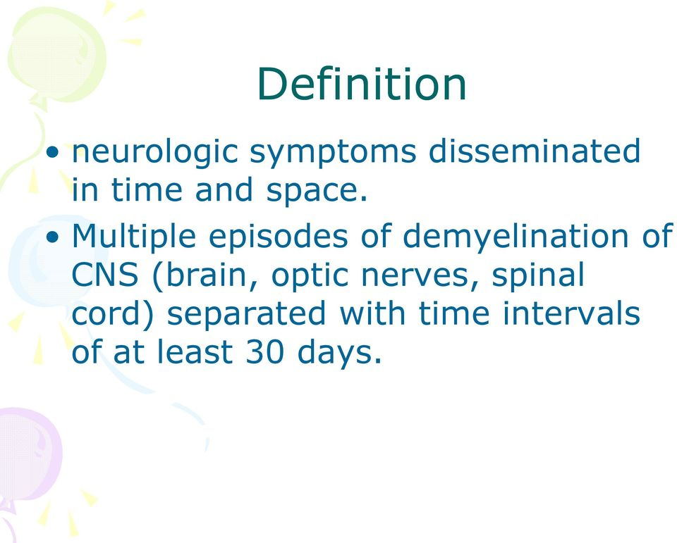 Multiple episodes of demyelination of CNS