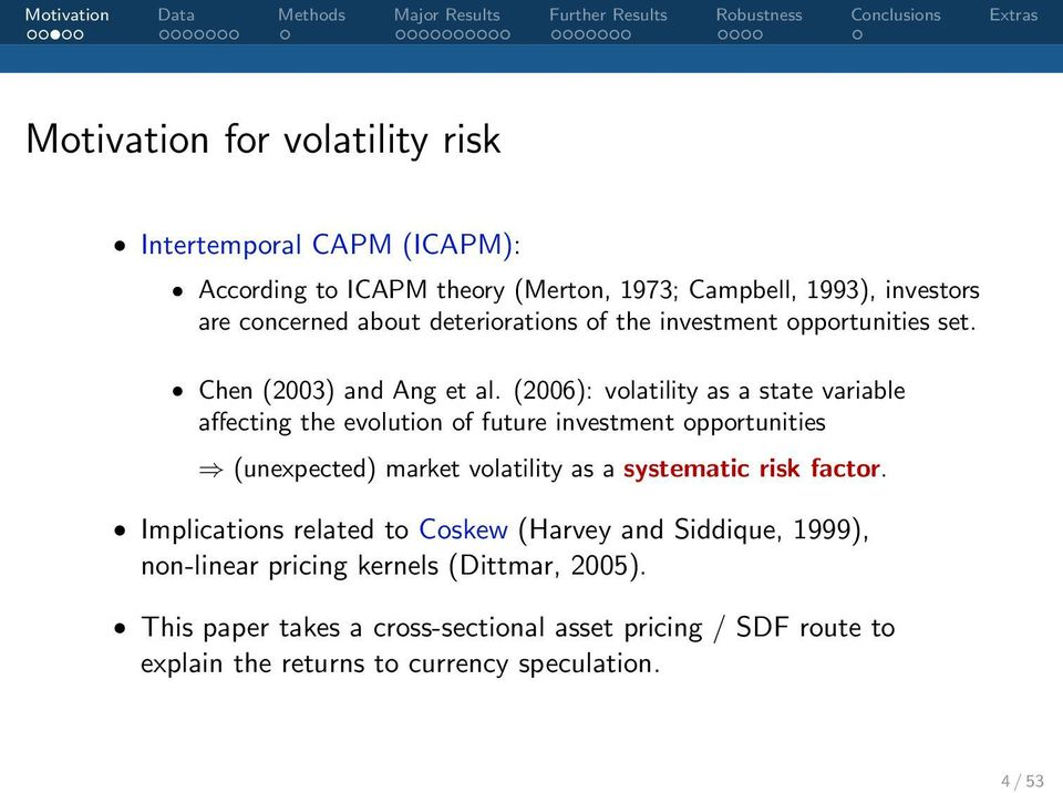 (2006): volatility as a state variable affecting the evolution of future investment opportunities (unexpected) market volatility as a systematic risk