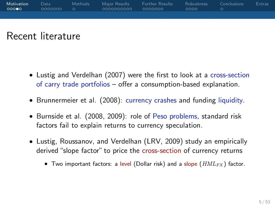 (2008, 2009): role of Peso problems, standard risk factors fail to explain returns to currency speculation.
