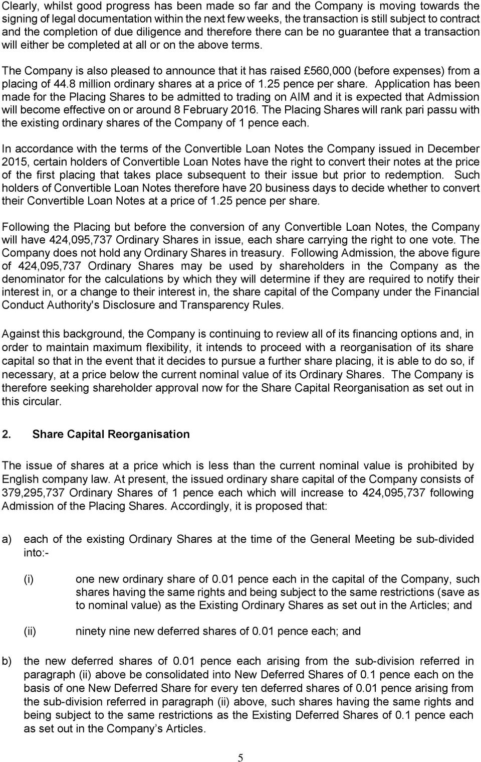 The Company is also pleased to announce that it has raised 560,000 (before expenses) from a placing of 44.8 million ordinary shares at a price of 1.25 pence per share.