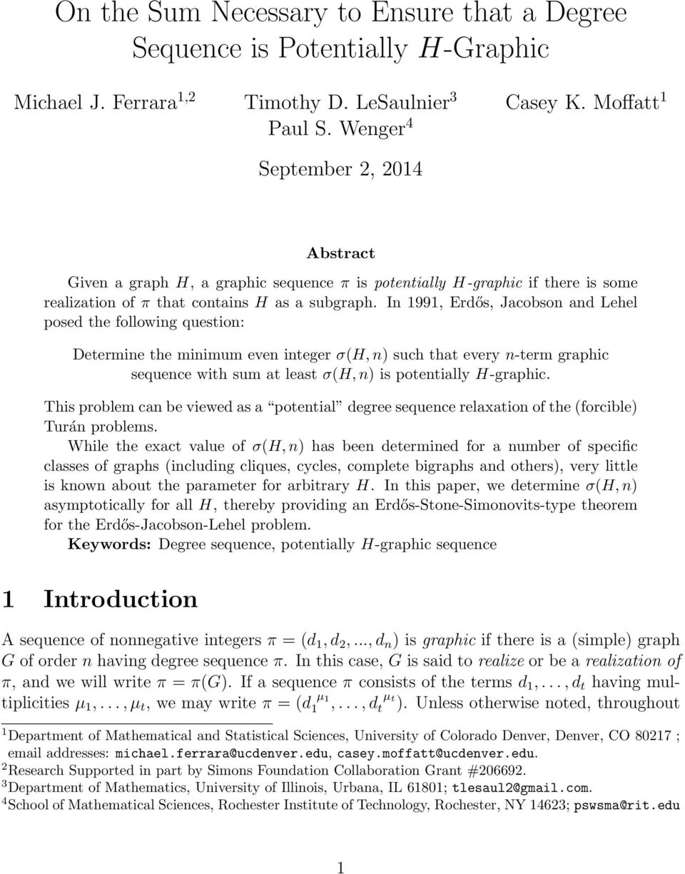 In 1991, Erdős, Jacobson and Lehel posed the following question: Determine the minimum even integer σ(h, n) such that every n-term graphic sequence with sum at least σ(h, n) is potentially H-graphic.
