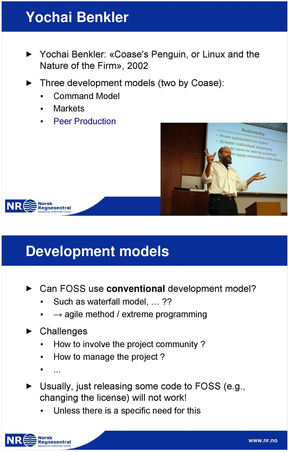 Such as waterfall model,?? agile method / extreme programming Challenges How to involve the project community?