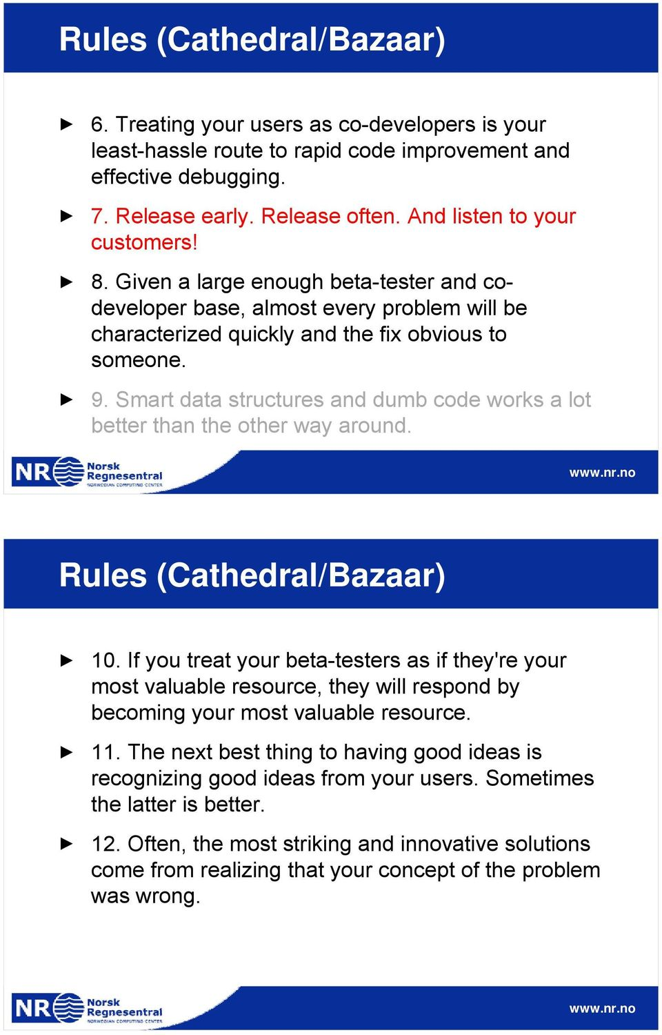Smart data structures and dumb code works a lot better than the other way around. Rules (Cathedral/Bazaar) 10.