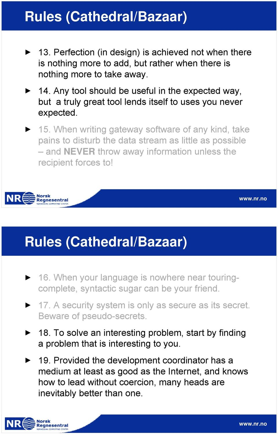 When writing gateway software of any kind, take pains to disturb the data stream as little as possible and NEVER throw away information unless the recipient forces to! Rules (Cathedral/Bazaar) 16.