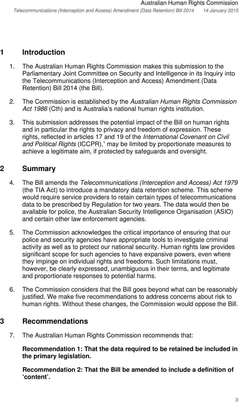 Amendment (Data Retention) Bill 2014 (the Bill). 2. The Commission is established by the Australian Human Rights Commission Act 1986 (Cth) and is Australia s national human rights institution. 3.