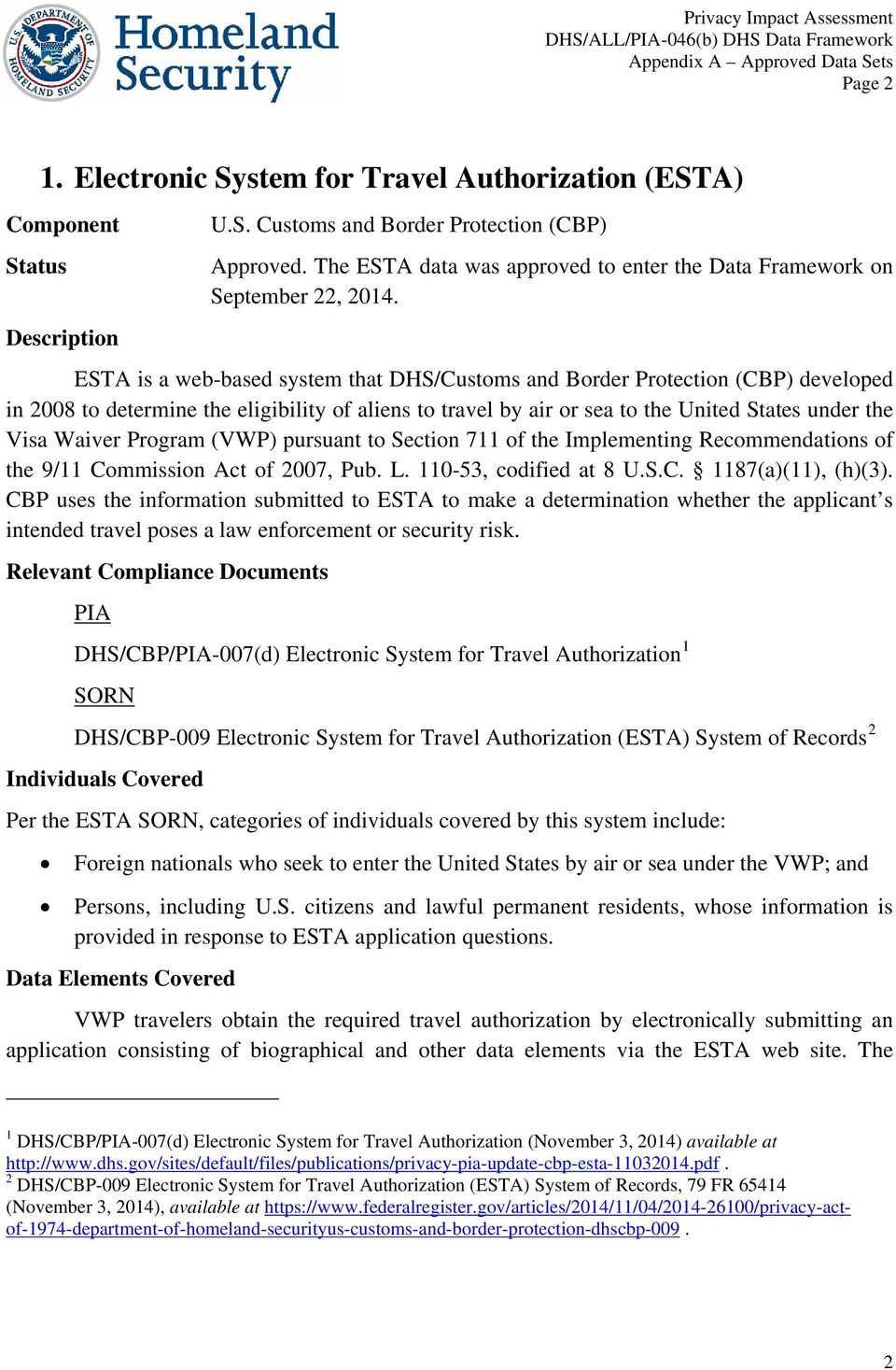 ESTA is a web-based system that DHS/Customs and Border Protection (CBP) developed in 2008 to determine the eligibility of aliens to travel by air or sea to the United States under the Visa Waiver