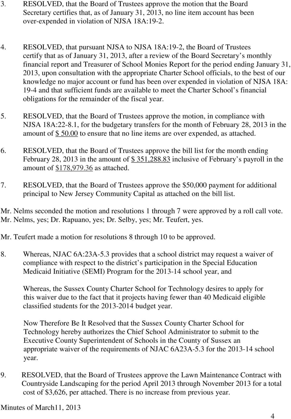 Monies Report for the period ending January 31, 2013, upon consultation with the appropriate Charter School officials, to the best of our knowledge no major account or fund has been over expended in