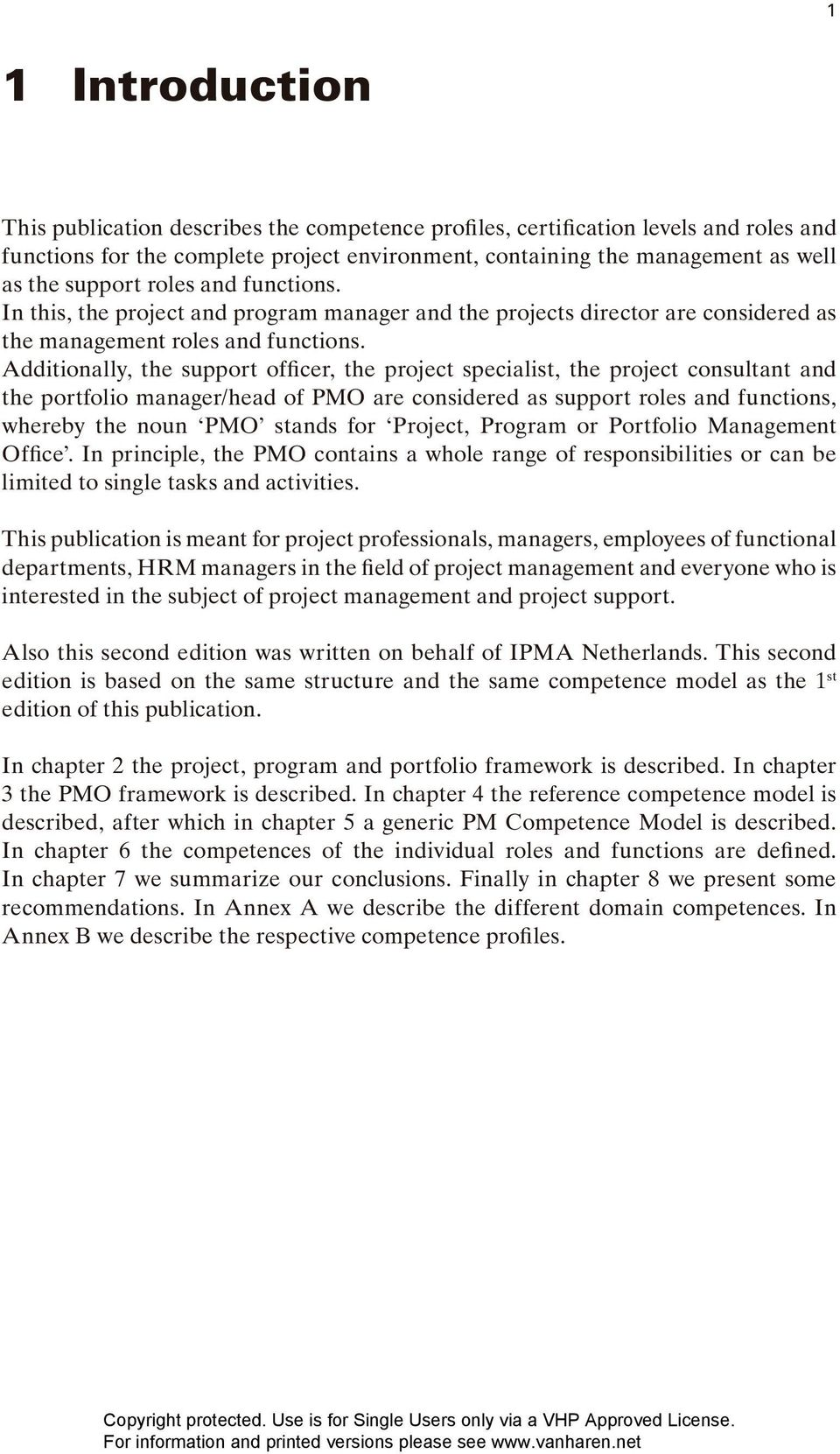 Additionally, the support officer, the project specialist, the project consultant and the portfolio manager/head of PMO are considered as support roles and functions, whereby the noun PMO stands for