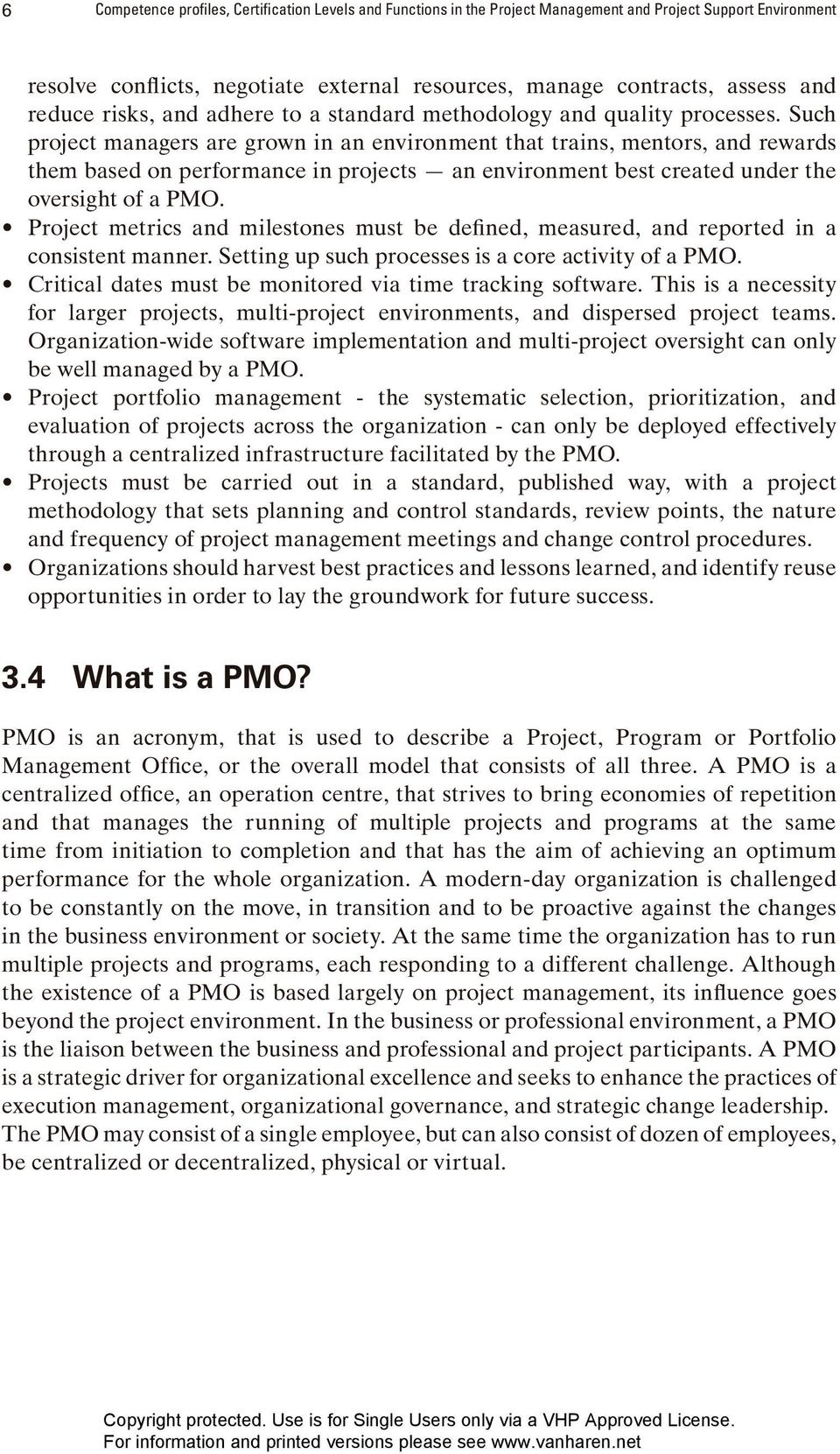 Such project managers are grown in an environment that trains, mentors, and rewards them based on perfor mance in projects an environment best created under the oversight of a PMO.