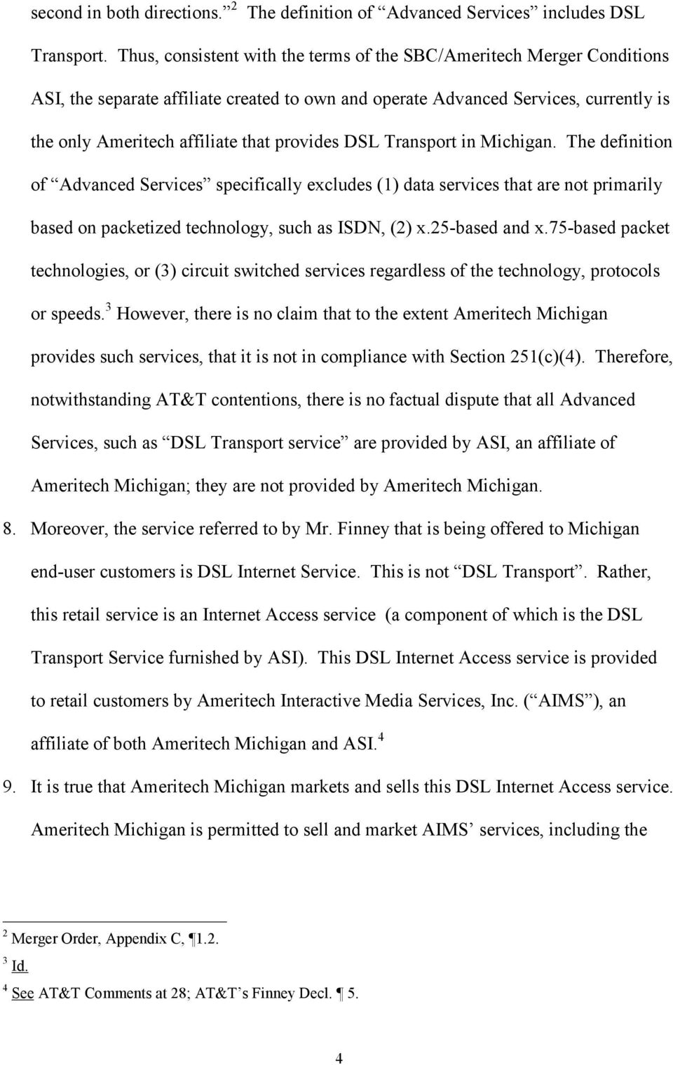 provides DSL Transport in Michigan. The definition of Advanced Services specifically excludes (1) data services that are not primarily based on packetized technology, such as ISDN, (2) x.