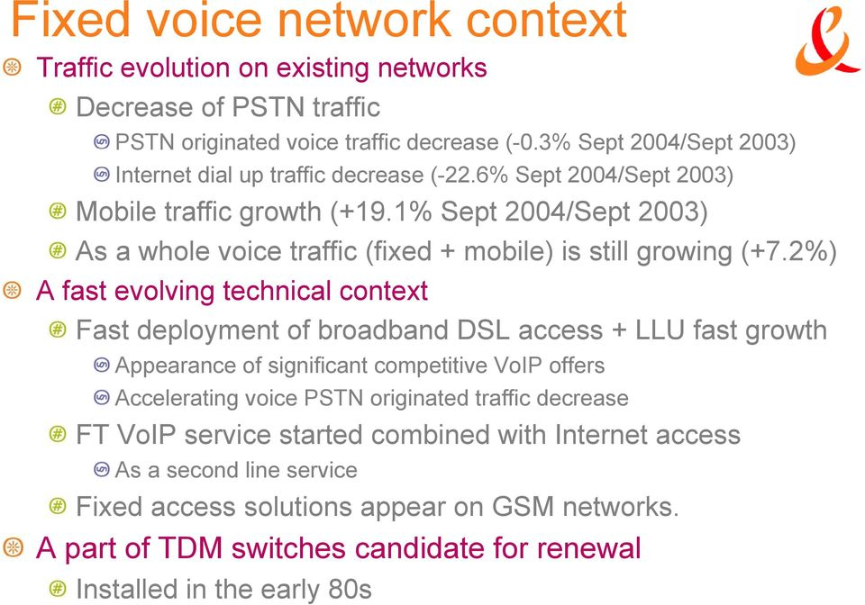 1% Sept 2004/Sept 2003) As a whole voice traffic (fixed + mobile) is still growing (+7.