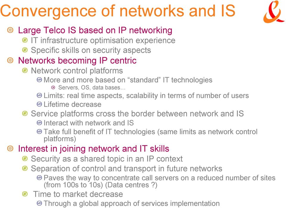 border between network and IS Interact with network and IS Take full benefit of IT technologies (same limits as network control platforms) Interest in joining network and IT skills Security as a