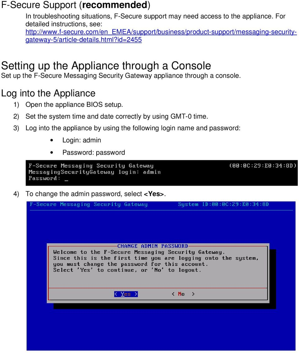 id=2455 Setting up the Appliance through a Console Set up the F-Secure Messaging Security Gateway appliance through a console.