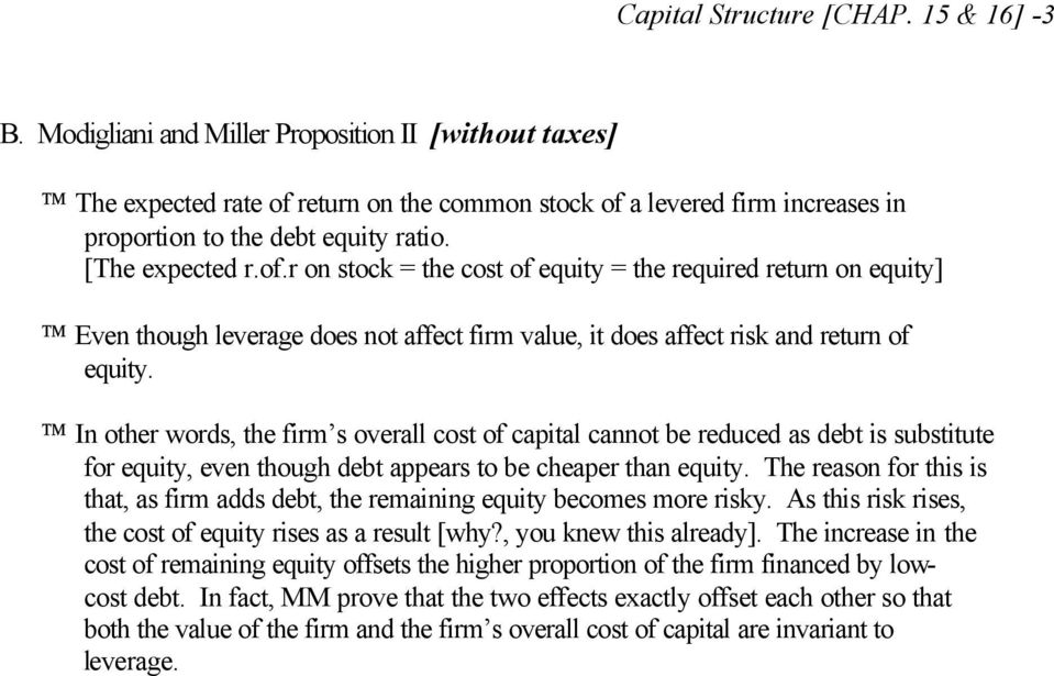 return on the common stock of a levered firm increases in proportion to the debt equity ratio. [The expected r.of.r on stock = the cost of equity = the required return on equity] Even though leverage does not affect firm value, it does affect risk and return of equity.
