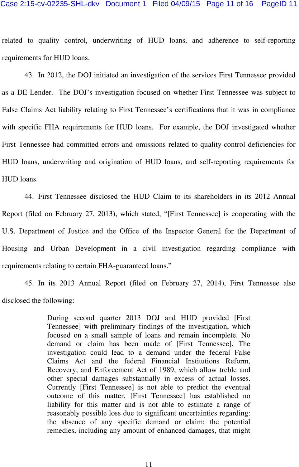 The DOJ s investigation focused on whether First Tennessee was subject to False Claims Act liability relating to First Tennessee s certifications that it was in compliance with specific FHA