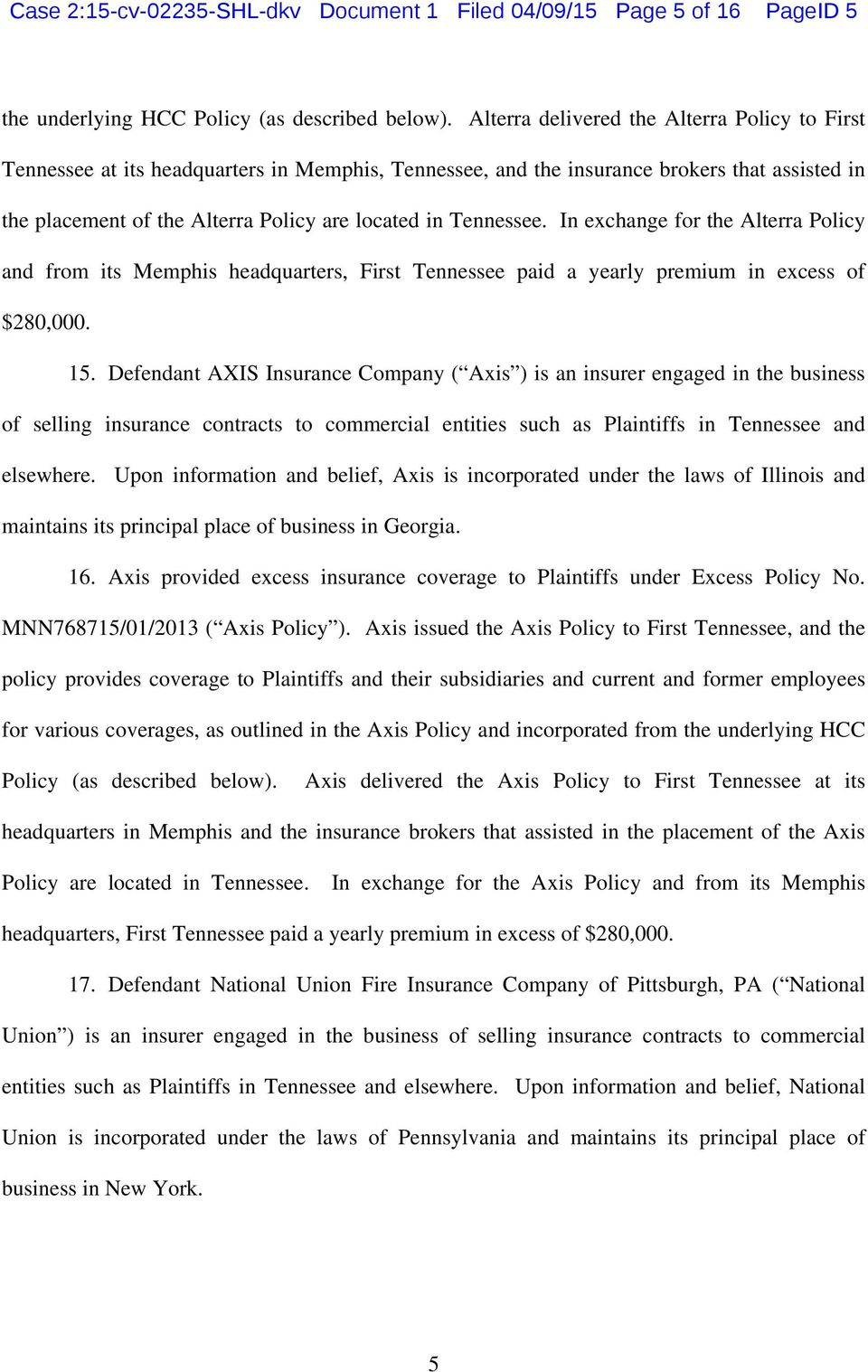 Tennessee. In exchange for the Alterra Policy and from its Memphis headquarters, First Tennessee paid a yearly premium in excess of $280,000. 15.
