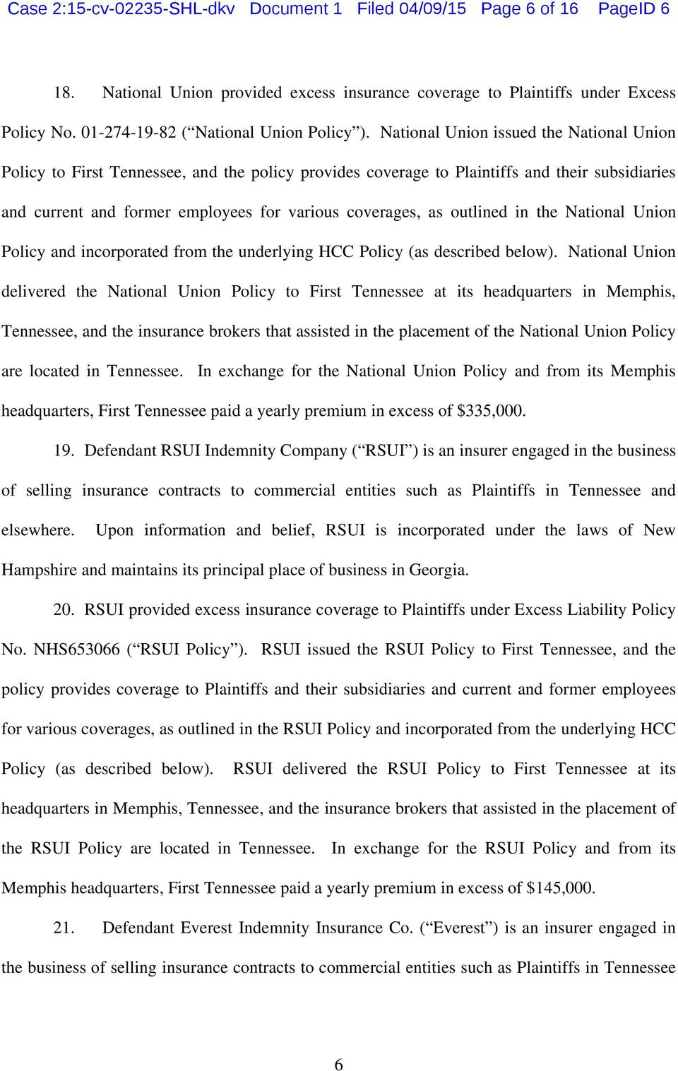 National Union issued the National Union Policy to First Tennessee, and the policy provides coverage to Plaintiffs and their subsidiaries and current and former employees for various coverages, as