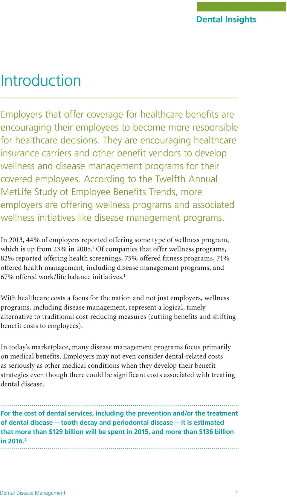 According to the Twelfth Annual MetLife Study of Employee Benefits Trends, more employers are offering wellness programs and associated wellness initiatives like disease management programs.
