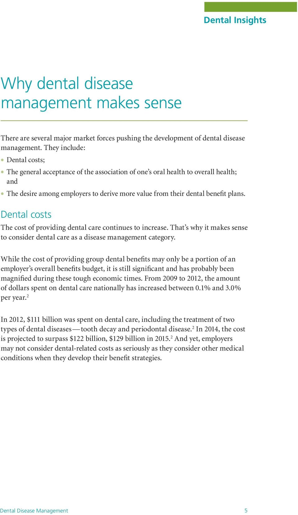 Dental costs The cost of providing dental care continues to increase. That s why it makes sense to consider dental care as a disease management category.