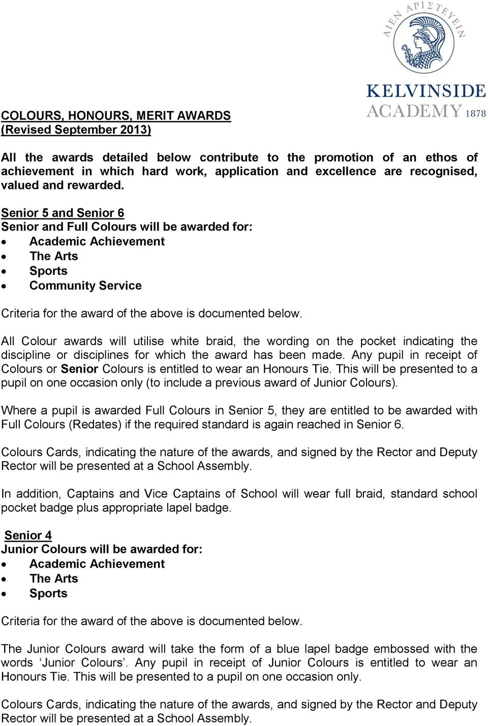 Senior 5 and Senior 6 Senior and Full Colours will be awarded for: Academic Achievement The Arts Sports Community Service Criteria for the award of the above is documented below.