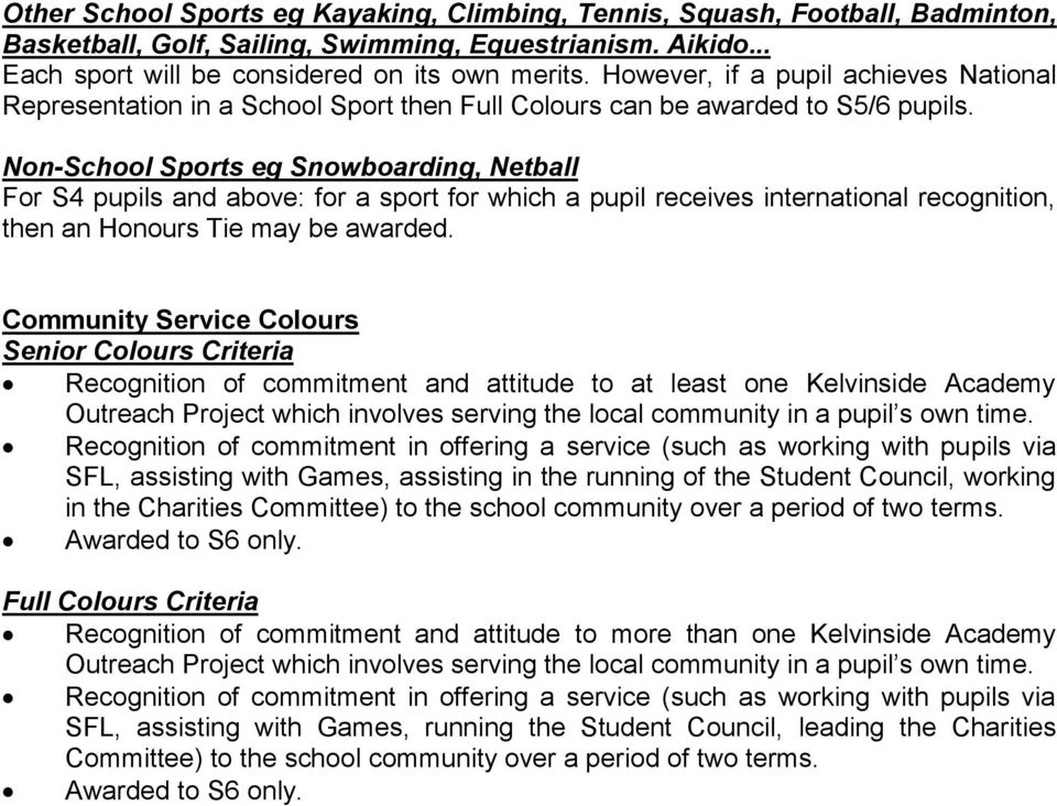 Non-School Sports eg Snowboarding, Netball For S4 pupils and above: for a sport for which a pupil receives international recognition, then an Honours Tie may be awarded.