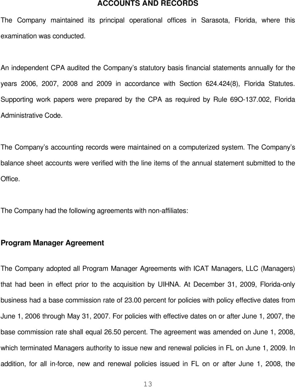 Supporting work papers were prepared by the CPA as required by Rule 69O-137.002, Florida Administrative Code. The Company s accounting records were maintained on a computerized system.