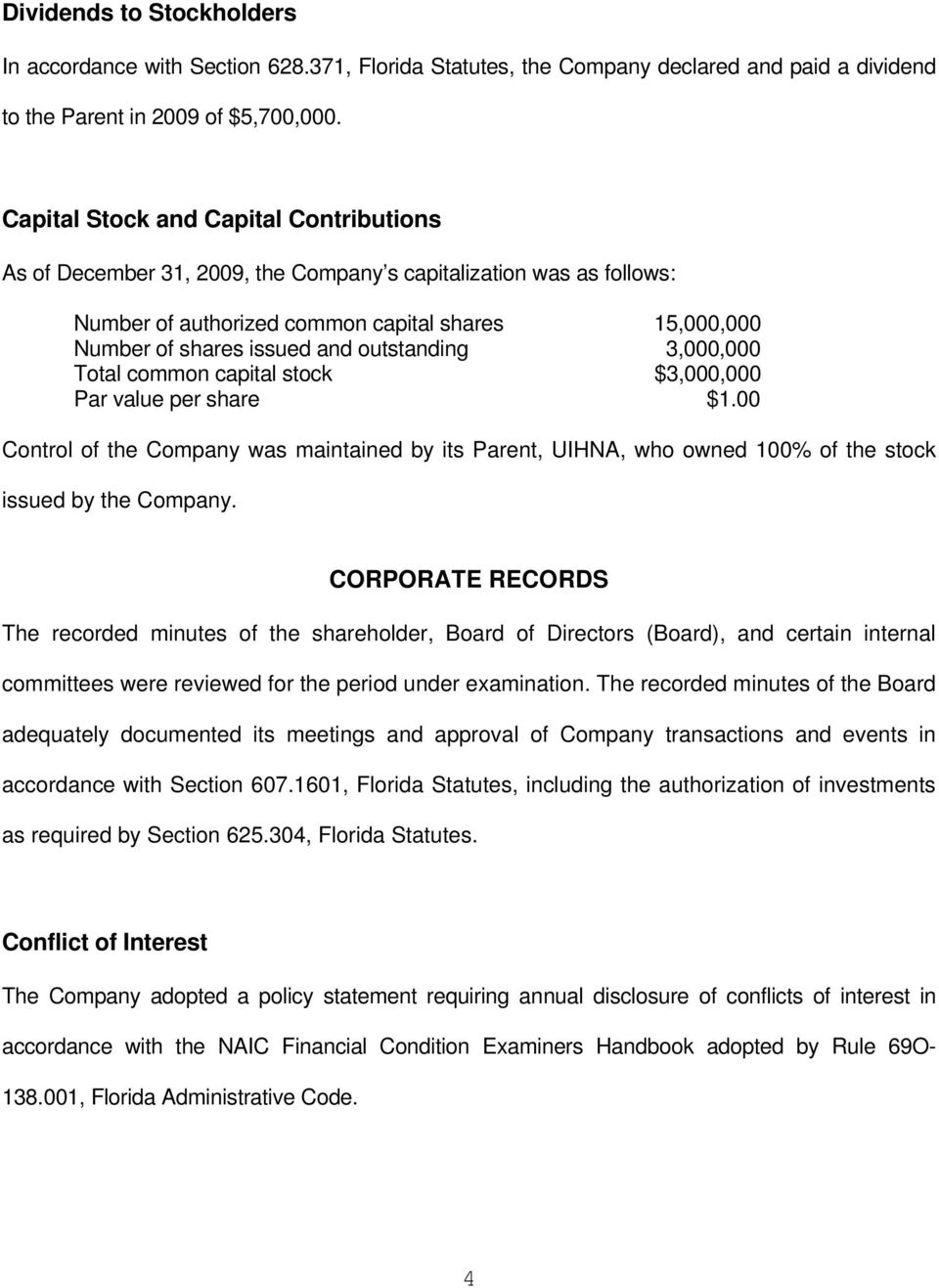 outstanding 3,000,000 Total common capital stock $3,000,000 Par value per share $1.00 Control of the Company was maintained by its Parent, UIHNA, who owned 100% of the stock issued by the Company.
