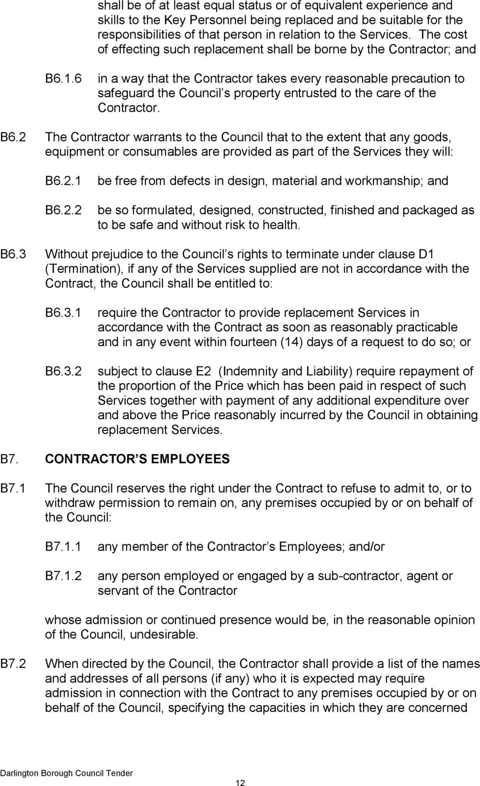 6 in a way that the Contractor takes every reasonable precaution to safeguard the Council s property entrusted to the care of the Contractor. B6.
