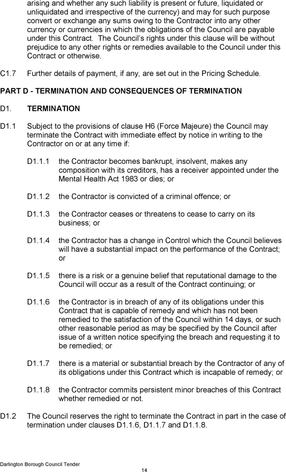 The Council s rights under this clause will be without prejudice to any other rights or remedies available to the Council under this Contract or otherwise. C1.