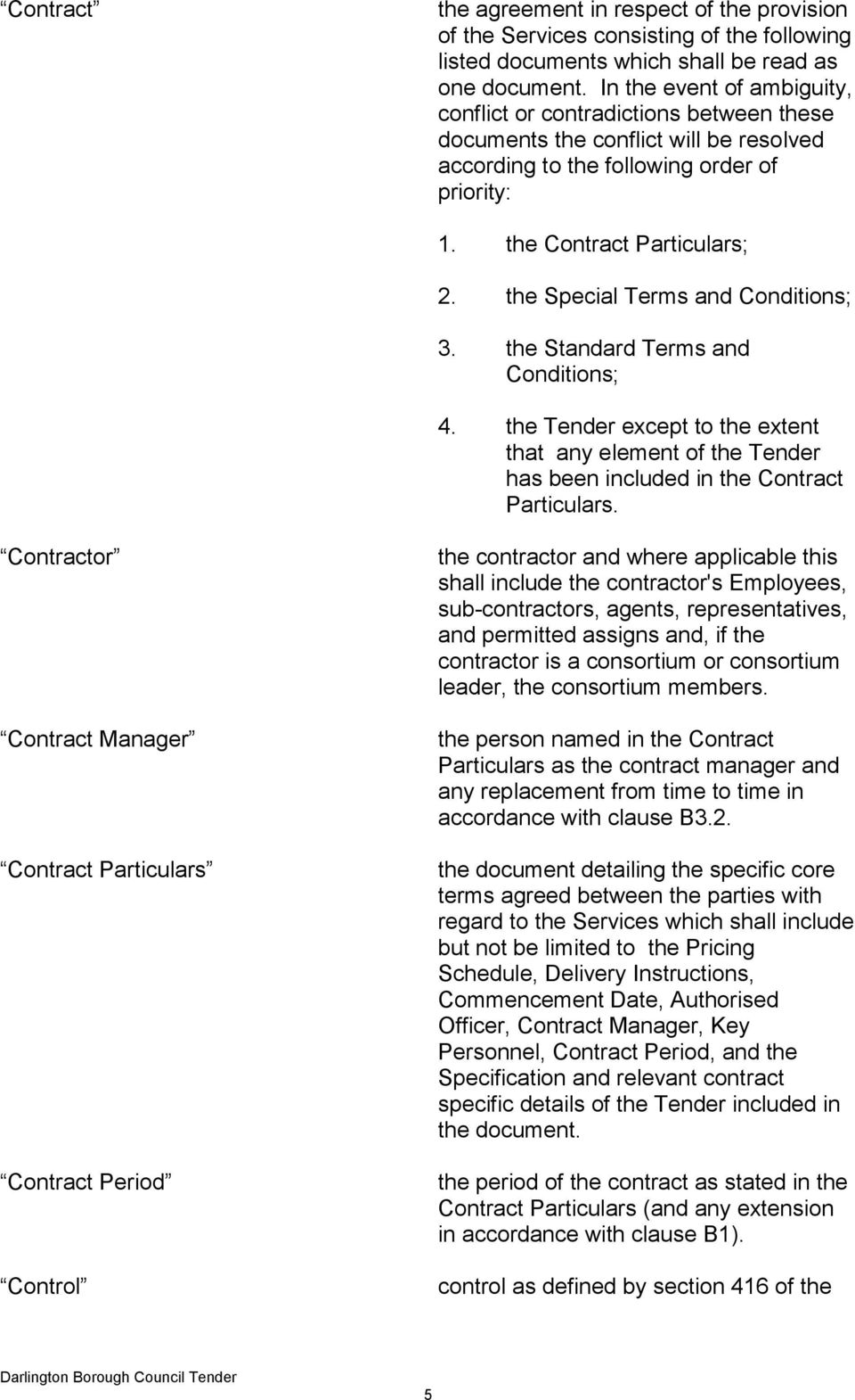 the Special Terms and Conditions; 3. the Standard Terms and Conditions; 4. the Tender except to the extent that any element of the Tender has been included in the Contract Particulars.