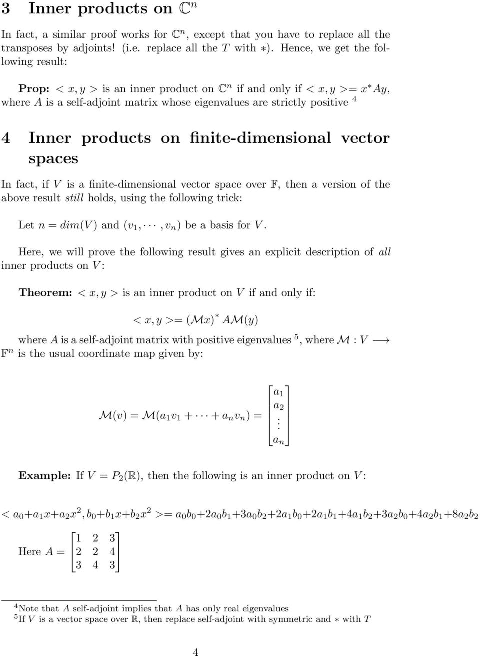 products on finite-dimensional vector spaces In fact, if V is a finite-dimensional vector space over F, then a version of the above result still holds, using the following trick: Let n = dim(v ) and