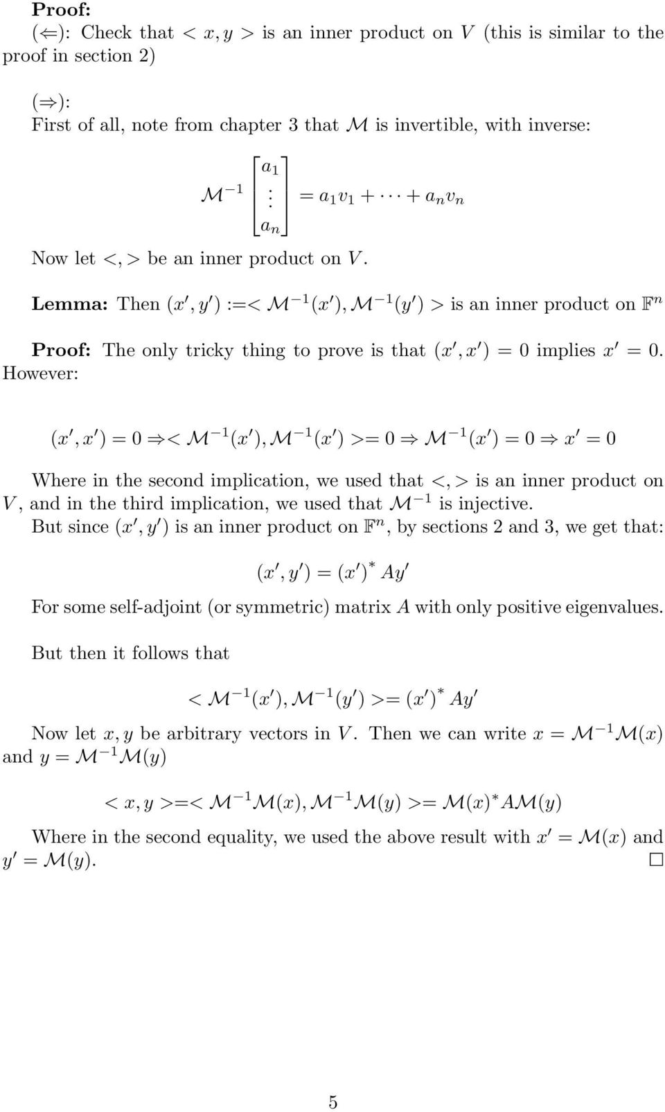 = a 1 v 1 + + a n v n Lemma: Then (x, y ) :=< M 1 (x ), M 1 (y ) > is an inner product on F n Proof: The only tricky thing to prove is that (x, x ) = 0 implies x = 0.