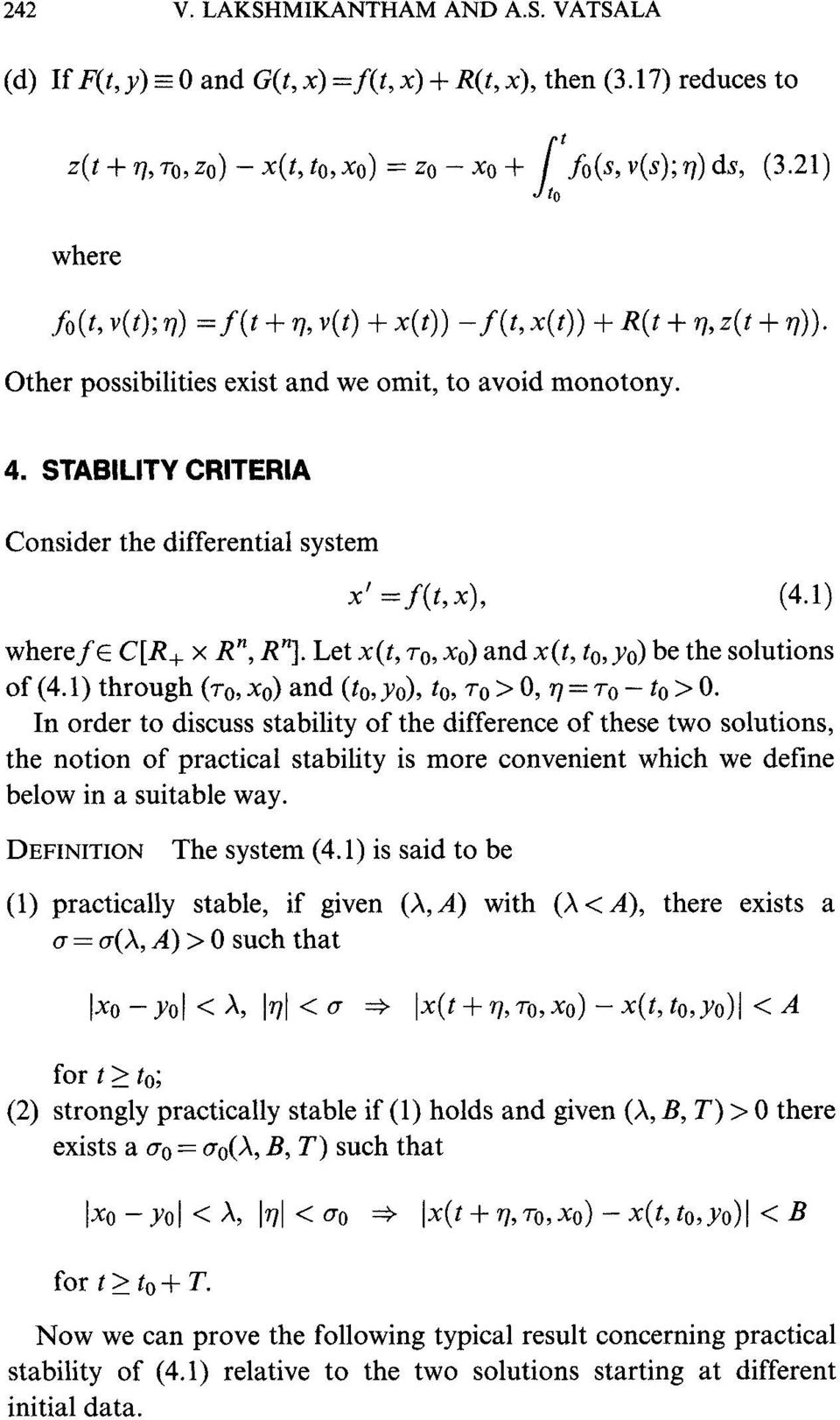 STABILITY CRITERIA Consider the differential system x =f(t,x), (4.1) wherefe C[R+ x R n, Rn]. Let x(t, 7-0, Xo) and x(t, to, Yo) be the solutions of (4.