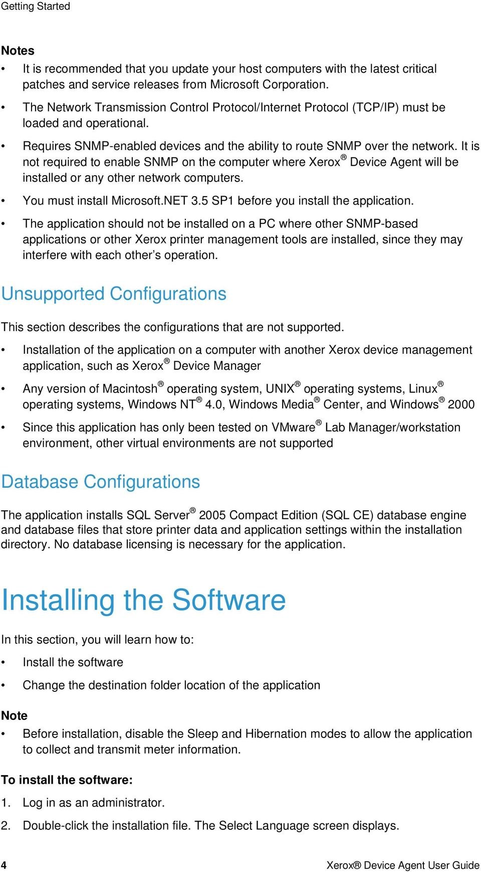 It is not required to enable SNMP on the computer where Xerox Device Agent will be installed or any other network computers. You must install Microsoft.NET 3.5 SP1 before you install the application.